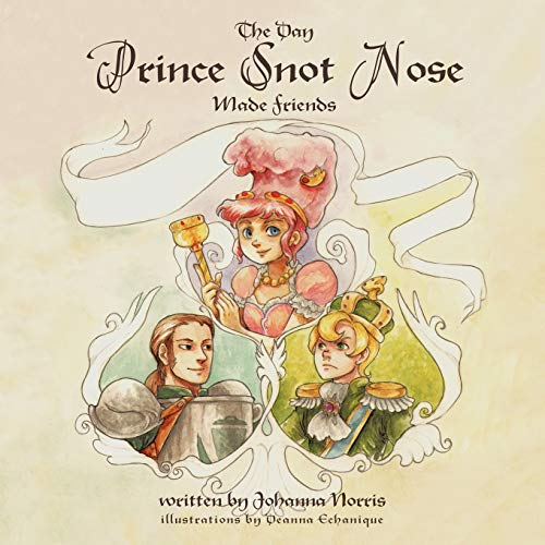 The Day Prince Snot Nose Made Friends: Johanna Norris