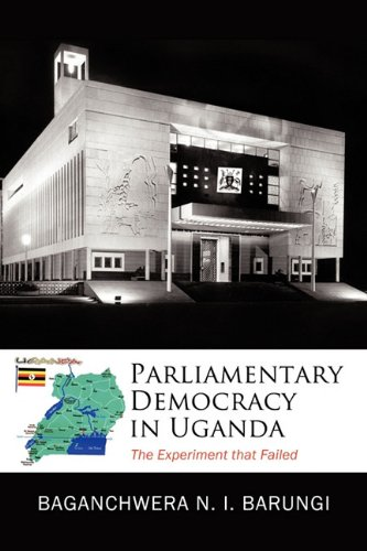 9781456735913: Parliamentary Democracy in Uganda: The Experiment that Failed