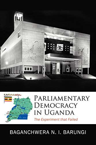 9781456735920: Parliamentary Democracy in Uganda: The Experiment That Failed