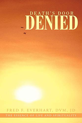Death's Door Denied: The Man That Should Have Died, Would Have Died, But Could Not Die.: Jd ...