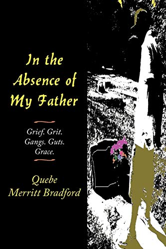 9781456739683: In the Absence of My Father: Grief. Grit. Gangs. Guts. Grace.