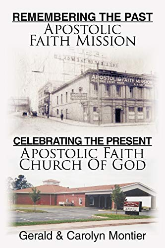 Remembering the Past Apostolic Faith Mission Celebrating the Present Apostolic Faith Church of God:...