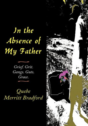 9781456740269: In the Absence of My Father: Grief. Grit. Gangs. Guts. Grace.