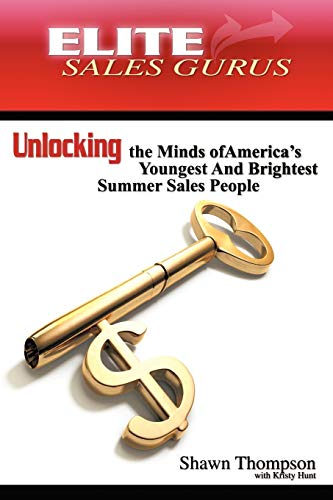 Elite Sales Gurus: Unlocking the Minds of America's Youngest and Brightest Summer Sales People:...