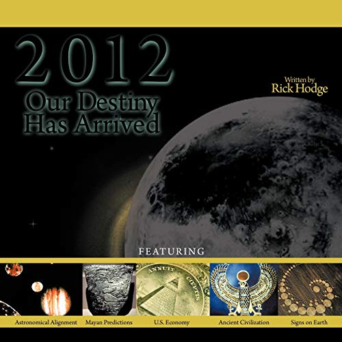 9781456741891: 2012: Our Destiny Has Arrived: Mayan Timeline / Biblical Prophecies / Historical Events