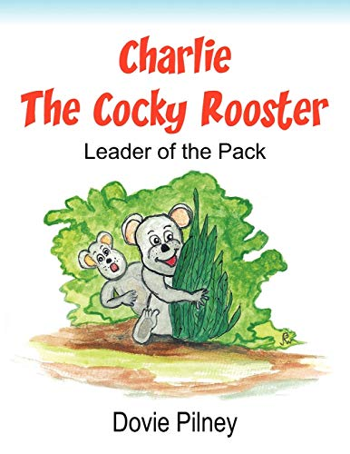 9781456741976: Charlie The Cocky Rooster: Leader of the Pack