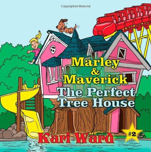 Marley & Maverick: The Perfect Tree House: Ward, Kari