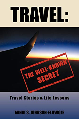 9781456745219: Travel: The Well-Known Secret: Travel Stories & Life Lessons
