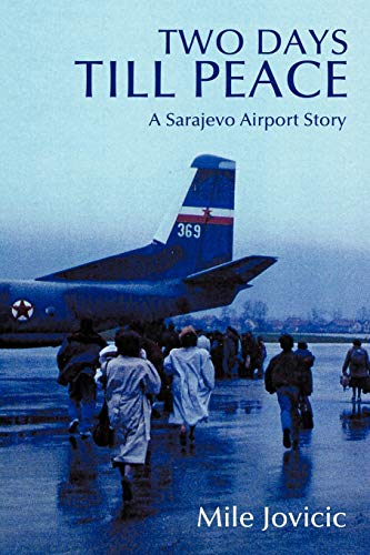 Two Days Till Peace: A Sarajevo Airport Story: Jovicic, Mile