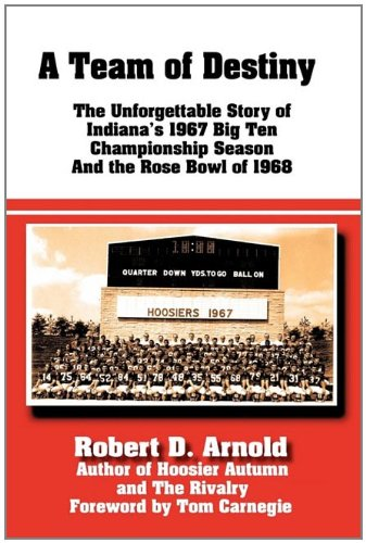 A Team of Destiny: The Unforgettable Story of Indianas 1967 Big Ten Championship Season and the ...