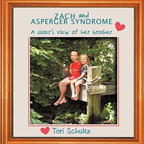 Zach and Asperger Syndrome A sisters view of her brother: Tori Schultz