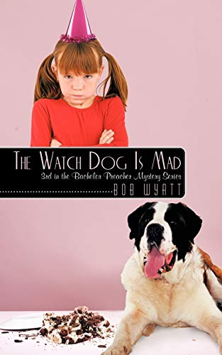 The Watch Dog Is Mad: (3rd in the Bachelor Preacher Mystery Series) (145675050X) by Bob Wyatt