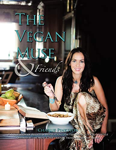 9781456753863: The Vegan Muse & Friends: A Collection of Recipes & Inspirations for the Vegan & Yogic Lifestyle