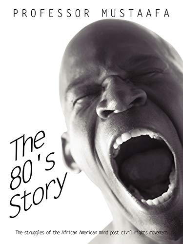 9781456755096: The 80's Story: The struggles of the African American mind post civil rights movement