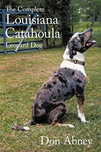 9781456755232: The Complete Louisiana Catahoula Leopard Dog