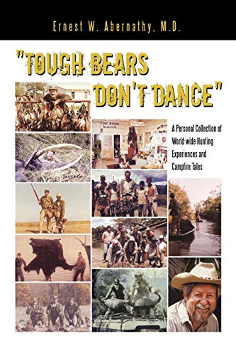 Tough Bears Dont Dance: A Personal Collection of World-Wide Hunting Experiences and Campfire Tales:...