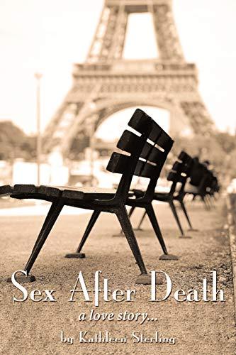 Sex After Death: A Love Story. (Paperback): Kathleen Sterling