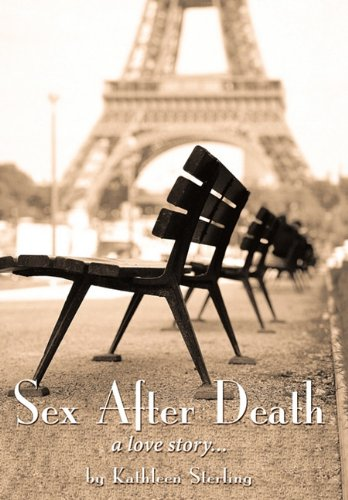 Sex After Death: A Love Story...: Kathleen Sterling