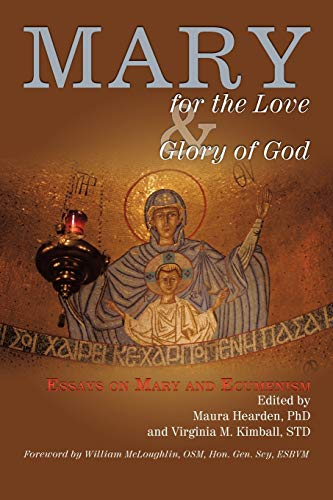 9781456756673: Mary for the Love and Glory of God: Essays on Mary and Ecumenism with a Foreword by William McLoughlin, OSM, Hon. Gen. Scy, ESBVM