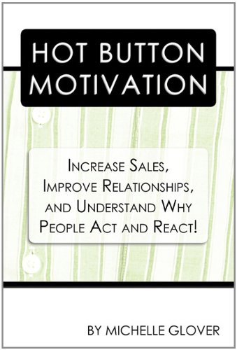9781456756796: Hot Button Motivation: Increase Sales, Improve Relationships, and Understand Why People Act and React!