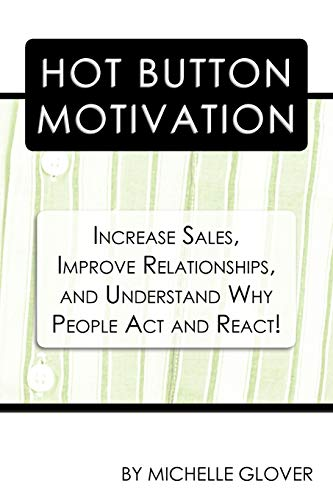 9781456756802: Hot Button Motivation: Increase Sales, Improve Relationships, and Understand Why People Act and React!