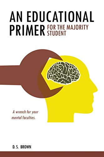 An Educational Primer For The Majority Student: D. S. Brown