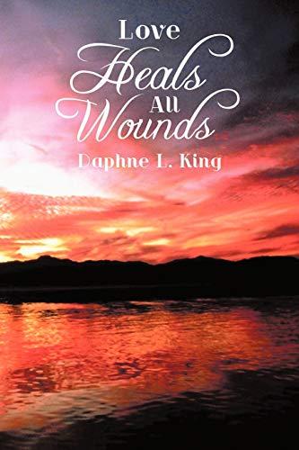 9781456757922: Love Heals all Wounds