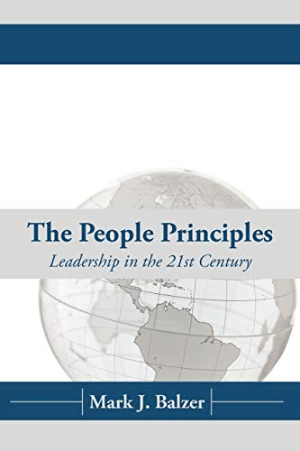The People Principles: Leadership In The 21St Century: Mark J Balzer