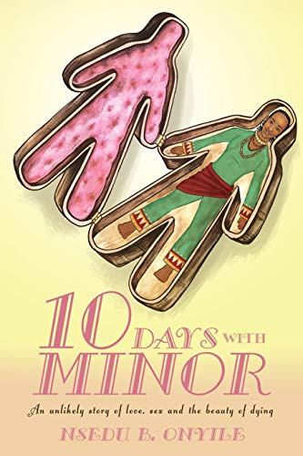 9781456759865: Ten Days with Minor: An Unlikely Story of Love, Sex and the Beauty of Dying