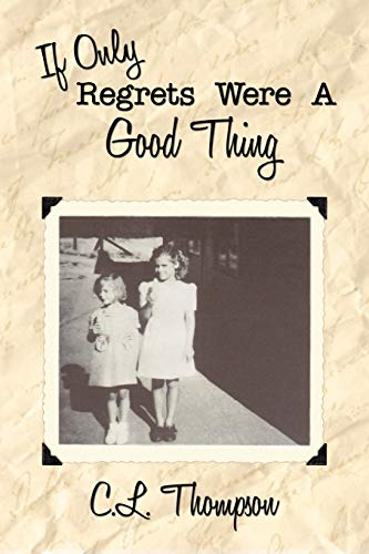 If Only Regrets Were a Good Thing: C. L. Thompson