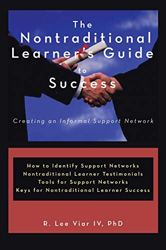 The Nontraditional Learners Guide to Success: Creating an Informal Support Network: Ph. D R. Lee ...
