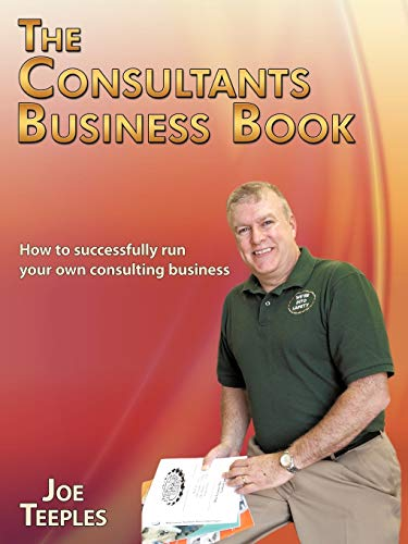 The Consultants Business Book: How to Successfully Run Your Own Consulting Business: Joe Teeples