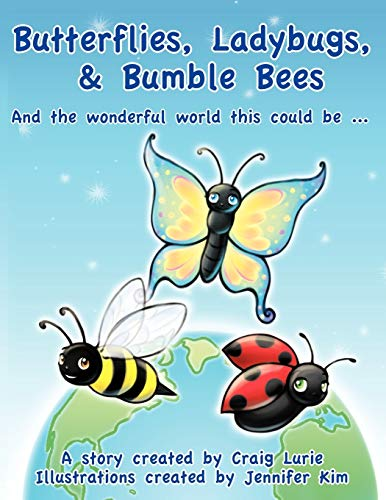 9781456763008: Butterflies, Ladybugs, And Bumble Bees And The Wonderful World This Could Be . . .