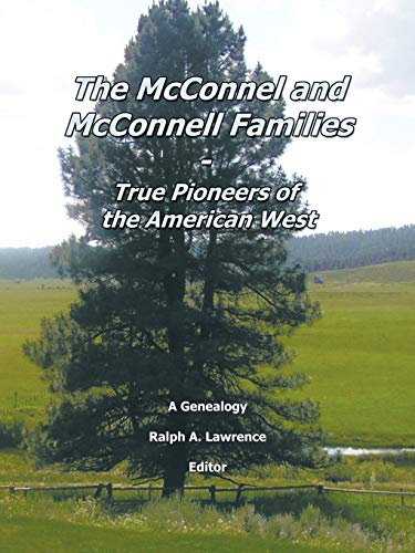 9781456764074: The McConnel And McConnell Families: True Pioneers Of The American West