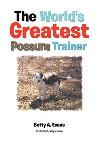 The Worlds Greatest Possum Trainer: Betty A. Evans