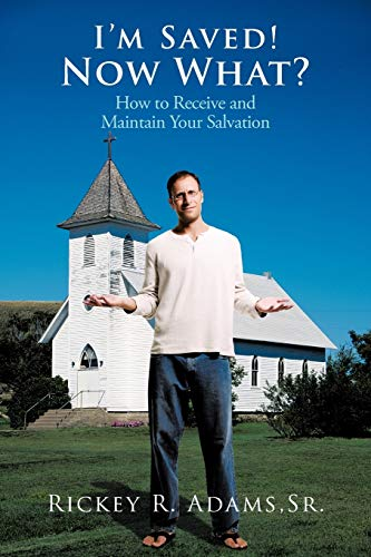 9781456764692: I'm Saved! Now What?: How to Receive and Maintain Your Salvation