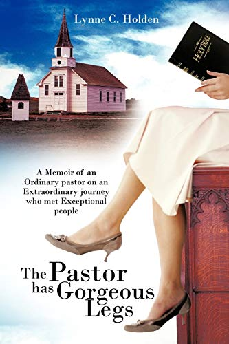 9781456765354: The Pastor has Gorgeous Legs: A Memoir of an Ordinary Pastor on an Extraordinary Journey Who Met Exceptional People