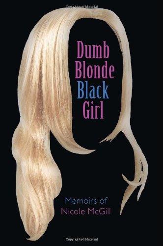9781456765873: Dumb Blonde Black Girl: Memoirs of Nicole McGill