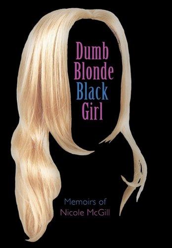 9781456765897: Dumb Blonde Black Girl: Memoirs of Nicole McGill