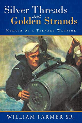 Silver Threads and Golden Strands: Memoir of a Teenage Warrior: Farmer Sr, William