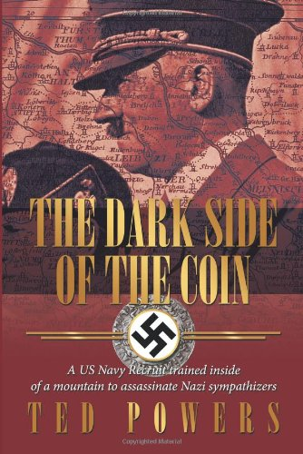 9781456766016: THE DARK SIDE OF THE COIN: A US Navy Recruit trained inside of a mountain to assassinate Nazi sympathizers