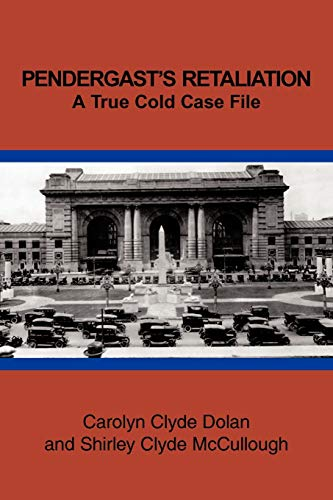 Pendergast's Retaliation: A True Cold Case File: Dolan, Carolyn Clyde and Shirley Clyde ...