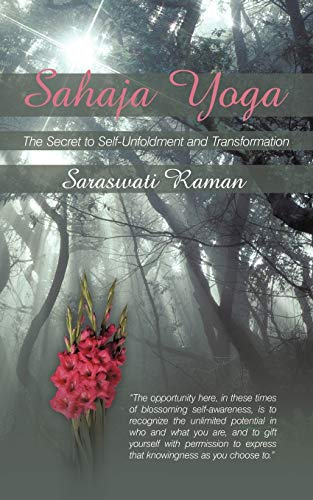 Sahaja Yoga-The Secret to Self-Unfoldment and Transformation: Saraswati Raman