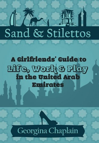 9781456772291: Sand & Stilettos: A Girls' Guide to Life, Work & Play in the United Arab Emirates