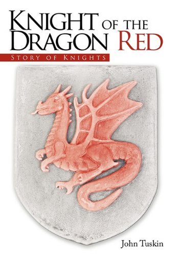 Knight of the Dragon Red: Story of Knights: John Tuskin