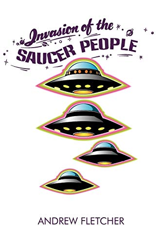 Invasion of the Saucer People (Paperback): Andrew Fletcher
