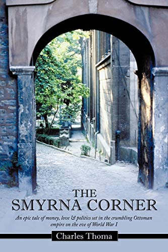 9781456775148: The Smyrna Corner: An Epic Tale of Money, Love & Politics Set in the Crumbling Ottoman Empire on the Eve of World War I