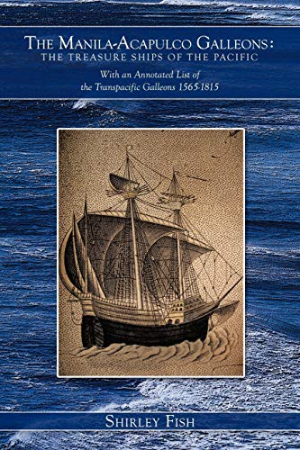 The Manila-Acapulco Galleons: The Treasure Ships of the Pacific With an Annotated List of the Transpacific Galleons 1565-1815