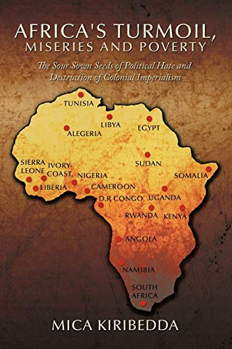 Africa'sturmoil, Miseries and Poverty: The Sour Sown Seeds of Political Hate and Destruction ...