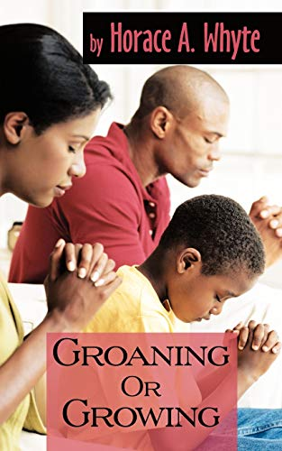 Groaning or Growing: Horace A. Whyte
